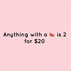Other - 🍉 = two items for $20
